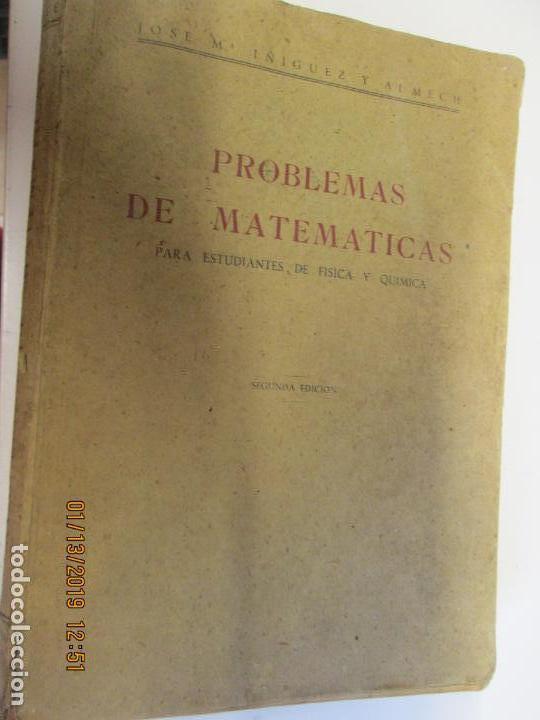 PROBLEMAS DE MATEMÁTICAS PARA ESTUDIANTES DE FÍSICA Y QUÍMICA, 1944 JOSÉ M.ª ÍÑIGUEZ Y ALMECH 2ª ED (Libros Antiguos, Raros y Curiosos - Ciencias, Manuales y Oficios - Física, Química y Matemáticas)