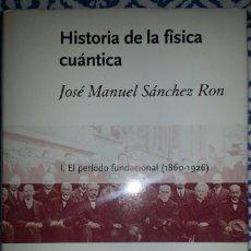 Libros antiguos: HISTORIA DE LA FÍSICA CUÁNTICA DE JUAN MANUEL SÁNCHEZ RON. Lote 147975882