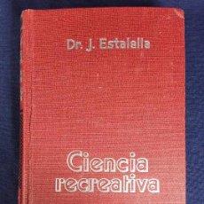 Libros antiguos: CIENCIA RECREATIVA DR J. ESTALELLA 3 EDICIÓN GUSTAVO GILI EDITOR ENIGMAS PROBLEMAS EXPERIMENTOS. Lote 149221514