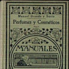 Libros antiguos: DRONDA Y SURIO : PERFUMES Y COSMÉTICOS TOMO I (MANUALES GALLACH, S.F.). Lote 155546032