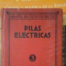 Libros antiguos: PILAS ELÉCTRICAS (MADRID, 1934). Lote 151098578