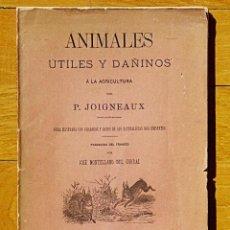 Libros antiguos: ANIMALES UTILES Y DAÑINOS A LA AGRICULTURA - P JOIGNEAUX - MANUEL SAURÍ, 1882 - GRABADOS. Lote 152746838