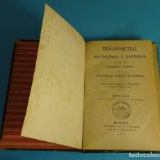 Libros antiguos: TRIGONOMETRÍA RECTILÍNEA Y ESFÉRICA POR JOSÉ GÓMEZ PALLETE. PRIMERA PARTE. 2ª EDICIÓN 1877. Lote 154471682