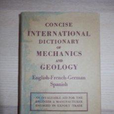 Libros antiguos: DICCIONARIO INTERNACIONAL CONCISO DE MECANICA Y GEOLOGÍA - INGLÉS- FRANCÉS-ALEMÁN-ESPAÑOL -1949. Lote 154790802