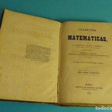 Libros antiguos: ELEMENTOS DE MATEMÁTICAS. ARITMÉTICA Y ÁLGEBRA. GEOMETRÍA, TRIGONOMETRÍA Y NOCIONES DE TOPOGRAFÍA. Lote 155173010
