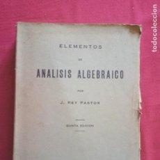Libros antiguos: ELEMENTOS DE ANALISIS ALGEBRAICO. J. REY PASTOR.1935.. Lote 156655302