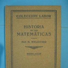 Libros antiguos: HISTORIA DE LAS MATEMATICAS - H. WIELEITNER - EDITORIAL LABOR, 1932 (TAPA DURA, BUEN ESTADO). Lote 158681662
