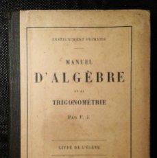 Libros antiguos: LIBRO. MANUEL D' ALGEBRE ET DE TRIGONOMETRIE 1890. MANUAL DE ÁLGEBRA Y DE TRIGONOMETRÍA 1890.. Lote 159133650