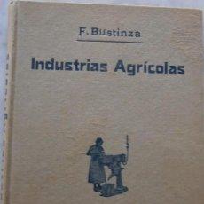 Libros antiguos: INDUSTRIAS AGRICOLAS POR F.BUSTINZA LACHIONDO AÑO 1933. Lote 159193010