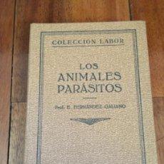 Libros antiguos: LOS ANIMALES PARÁSITOS, E. FERNÁNDEZ GALIANO (1928) EDITORIAL LABOR. Lote 159742362
