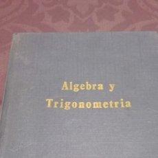 Libros antiguos: 1967 ALGEBRA Y TRIGONOMETRÍA. Lote 161171010