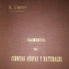 Libros antiguos: ELEMENTOS DE CIENCIAS FÍSICAS Y NATURALES. R. BLANCO JUSTE. AÑO 1908. FÍSICA, QUÍMICA E HISTORIA NAT. Lote 164896468