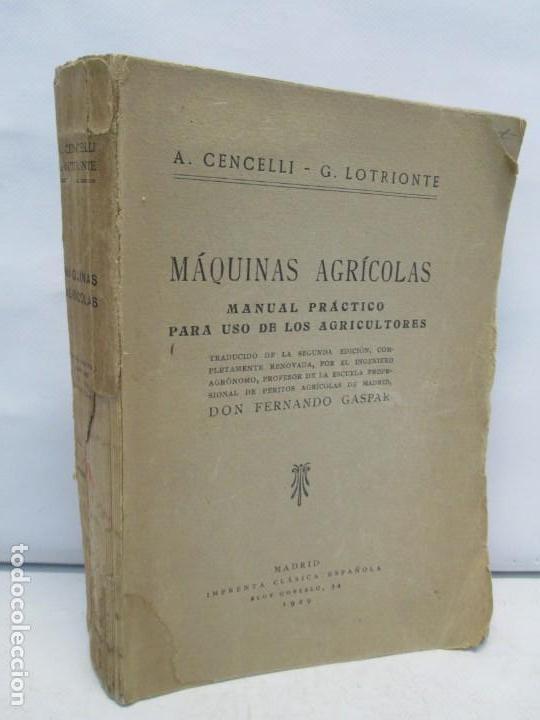 A. CENCELLI. G. LOTRIONTE. MAQUINAS AGRICOLAS. MANUAL PRACTICO PARA USO DE LOS AGRICULTORES. 1929 (Libros Antiguos, Raros y Curiosos - Ciencias, Manuales y Oficios - Bilogía y Botánica)