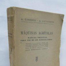 Libros antiguos: A. CENCELLI. G. LOTRIONTE. MAQUINAS AGRICOLAS. MANUAL PRACTICO PARA USO DE LOS AGRICULTORES. 1929. Lote 165094310