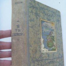 Libros antiguos: TU Y LA ELECTRICIDAD , DE EDUARDO RHEIN . EDITORIAL LABOR , AÑOS 30. Lote 246182015