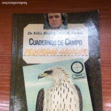 Livres anciens: PEQUEÑAS ÁGUILAS CUADERNOS DE CAMPO DOCTOR FÉLIX RODRÍGUEZ DE LA FUENTE. Lote 165609550