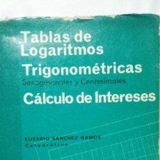 Libros antiguos: TABLAS DE LOGARITMOS TRIGONOMÉTRICAS CÁLCULO DE INTERESES - EUSEBIO SÁNCHEZ RAMOS. Lote 165647518