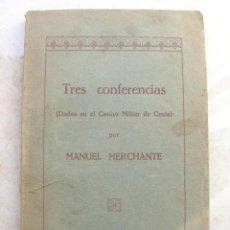 Libros antiguos: MANUEL MERCHANTE. TRES CONFERENCIAS ( DADAS EN EL CASINO MILITAR DE CEUTA ).. Lote 165659798