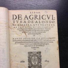 Libros antiguos: LIBRO DE AGRICULTURA, TRATADO LABRANZA, DE ALONSO DE HERRERA, 1605. Lote 166596950