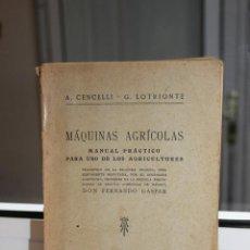Libros antiguos: MAQUINAS AGRICOLAS, CENCELLI - LOTRIONTE.MADRID 1929.MANUAL PRACTICO PARA USO DE LOS AGRICULTORES. Lote 166997948