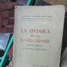Libros antiguos: LIBRO LA QUÍMICA EN LA ESCUELA PRIMARIA JUAN BTA LLORCA 1935 ALBACETE L-19210. Lote 167154000