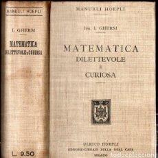 Libros antiguos: ITALO GHERSI : MATEMATICA DILETTEVOLE E CURIOSA (ULRICO HOEPLI, 1913) PRIMERA EDICIÓN. Lote 167158480