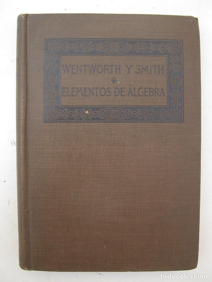 ELEMENTOS DE ÁLGEBRA - WENTWORTH Y SMITH - GINN Y COMPAÑÍA - AÑO 1917. (Libros Antiguos, Raros y Curiosos - Ciencias, Manuales y Oficios - Física, Química y Matemáticas)