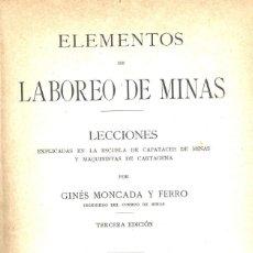 Libros antiguos: ELEMENTOS DE LABOREO DE MINAS. GINÉS MONCADA. 1912. Lote 168526090