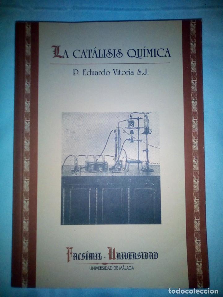 LA CATÁLISIS QUÍMICA. SUS TEORÍAS Y ELABORACIONES EN EL...- P. EDUARDO VITORIA S.J. - FACSÍMIL (Libros Antiguos, Raros y Curiosos - Ciencias, Manuales y Oficios - Física, Química y Matemáticas)