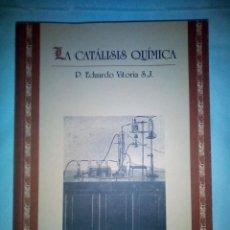 Libros antiguos: LA CATÁLISIS QUÍMICA. SUS TEORÍAS Y ELABORACIONES EN EL...- P. EDUARDO VITORIA S.J. - FACSÍMIL . Lote 168568892