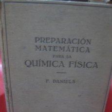 Libros antiguos: PREPARACION MATEMATICA PARA LA QUIMICA FISICA. F. DANIELS. EDITORIAL LABOR 1934.. Lote 168572688