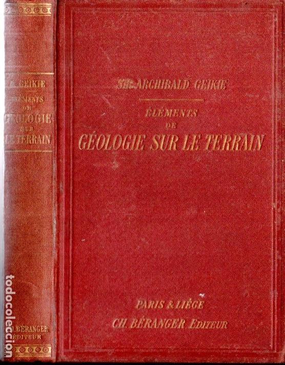 A. GEIKIE : GÉOLOGIE SUR LE TERRAIN (PARIS, 1903) (Libros Antiguos, Raros y Curiosos - Ciencias, Manuales y Oficios - Paleontología y Geología)