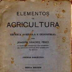 Libros antiguos: J. SÁNCHEZ PÉREZ . ELEMENTOS DE AGRICULTURA Y TÉCNICA AGRÍCOLA E INDUSTRIAL (SEVILLA, 1932). Lote 170526684