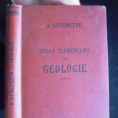 Libros antiguos: COURS ÉLÉMENTAIRE DE GÉOLOGIE A. SEIGNETTE 1894 TBE IMPECABLE CLASSES CINQUIÈME CLASSIQUE ET MODERNE. Lote 171014848