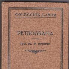 Libros antiguos: PETROGRAFÍA / W. BRUHNS . BARCELONA 1ª EDICIÓN 1928 COLECCIÓN LABOR. Lote 171384072