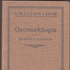Libros antiguos: GEOMORFOLOGIA - SIEGFRIED PASSARGE - EDITORIAL LABOR 1ª EDICIÓN 1931 - ILUSTRADO. Lote 171386454