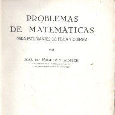 Libros antiguos: IÑÍGUEZ Y ALMECH : PROBLEMAS DE MATEMÁTICAS PARA ESTUDIANTES DE FÍSICA Y QUÍMICA (ZARAGOZA, 1934). Lote 172098482