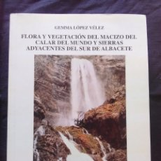 Libros antiguos: FLORA Y VEGETACIÓN DEL MACIZO DEL CALAR DEL MUNDO Y SIERRAS ADYACENTES DEL SUR DE ALBACETE. Lote 172267555
