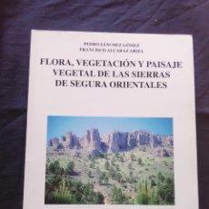Libros antiguos: FLORA, VEGETACIÓN Y PAISAJE VEGETAL DE LAS SIERRAS DE SEGURA ORIENTARLES. Lote 172267675