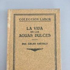 Libros antiguos: LA VIDA EN LAS AGUAS DULCES, PROF. CELSO AREVALO, EDITORIAL LABOR, 1929. Lote 172568044