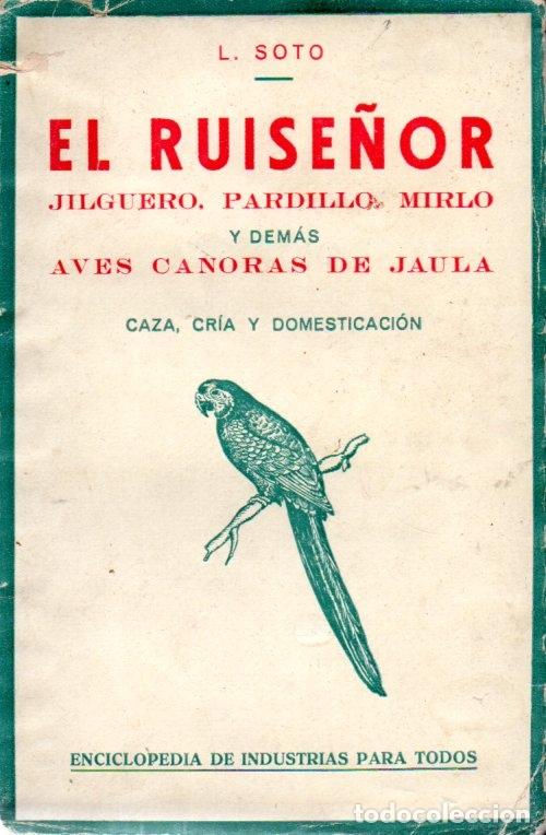 SOTO : EL RUISEÑOR, JILGUERO, PARDILLO, MIRLO Y DEMÁS AVES CANORAS DE JAULA (1935) (Libros Antiguos, Raros y Curiosos - Ciencias, Manuales y Oficios - Biología y Botánica)