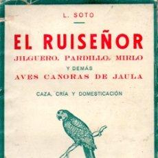 Libros antiguos: SOTO : EL RUISEÑOR, JILGUERO, PARDILLO, MIRLO Y DEMÁS AVES CANORAS DE JAULA (1935). Lote 172769612
