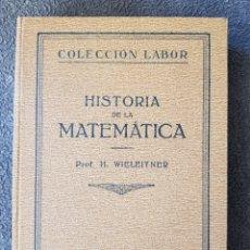 Libros antiguos: HISTORIA DE LA MATEMATICA. WIELEITNER. COLECCIÓN Y EDITORIAL LABOR. 1928. Lote 172778500