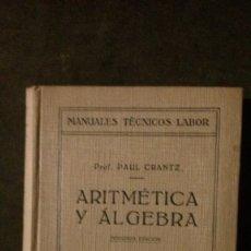Libros antiguos: ARTIMÉTICA Y ÁLGEBRA-PAUL CRANTZ-MANUALES TÉCNICOS LABOR-1929. Lote 172914514