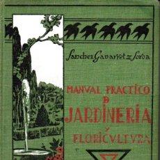 Libros antiguos: SÁNCHEZ GAVARRET - SOROA : MANUAL PRÁCTICO DE JARDINERÍA Y FLORICULTURA (RUIZ, 1930). Lote 173149335