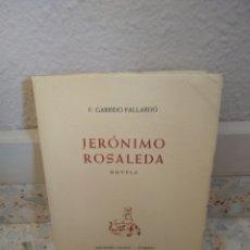 Libros antiguos: JERÓNIMO ROSALEDA - F. GARRIDO PALLARDÓ - EDICIONES CANIGÓ - FIGUERAS (1961). Lote 173394395