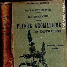 Libros antiguos: CRAVERI : COLTIVAZIONE DELLE PIANTE AROMATICHE DA DISTILLERIA (HOEPLI, 1928) EN ITALIANO. Lote 173529458