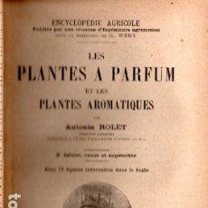 Libros antiguos: ROLET : LES PLANTES A PARFUM ET AROMATIQUES (BAILLIERE, 1930) EN FRANCÉS. Lote 173529899