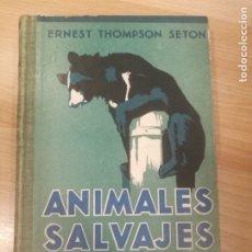 Libros antiguos: 'ANIMALES SALVAJES EN LIBERTAD'. ERNEST THOMPSON SETON. Lote 175212610