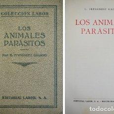Libros antiguos: FERNÁNDEZ GALIANO, EMILIO. LOS ANIMALES PARÁSITOS.1928.. Lote 175502493
